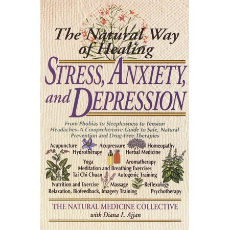 The Natural Way of Healing Stress, Anxiety, and Depression : From Phobias to Sleeplessness to Tension Headaches--A Comprehensive Guide to Safe, Natural Prevention and Drug-Free