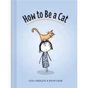 How to Be a Cat : (Cat Books for Kids, Cat Gifts for Kids, Cat Picture Book)