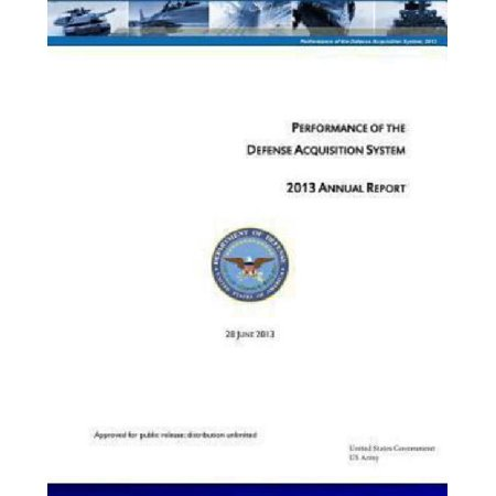 Performance of the Defense Acquisition System - 2013 Annual Report - 28 June 2013