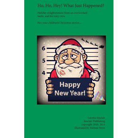 Ho, Ho, Hey! What Just Happened? : Holiday Enlightement from an Overworked Santa and His Testy - Hey Santa