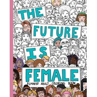 Feminist Adult Coloring Book: The Future Is Female (Paperback)
