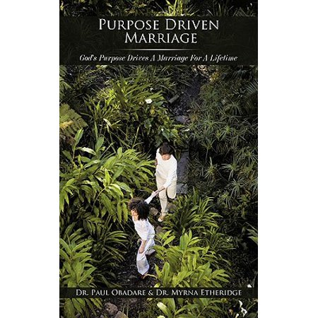Purpose Driven Marriage : God's Purpose Drives a Marriage for a