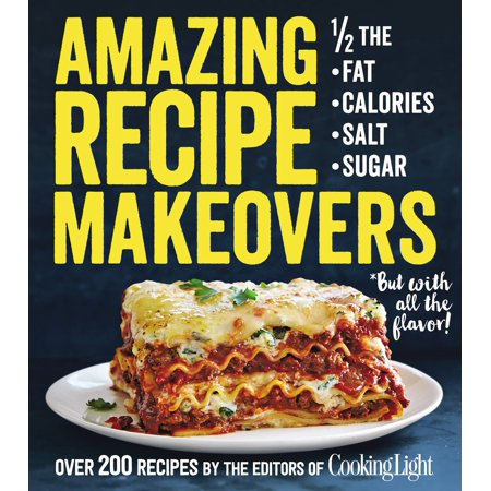 Amazing Recipe Makeovers  200 Classic Dishes At 1