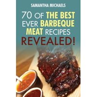 Barbecue Cookbook : 70 Time Tested Barbecue Meat Recipes....Revealed!