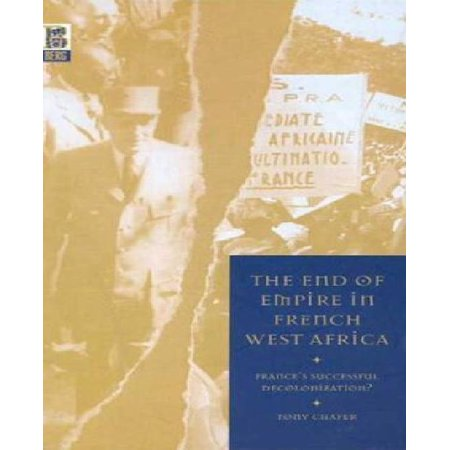 The End Of Empire In French West Africa  Frances Successful Decolonization