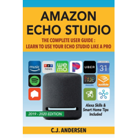 Alexa Amazon Echo: Amazon Echo Studio The Complete User Guide - Learn to Use Your Echo Studio Like A Pro: Alexa Skills and Smart Home Tips (Paperback)