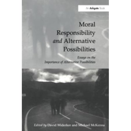 Moral Responsibility and Alternative Possibilities - (Harry Frankfurt Alternate Possibilities And Moral Responsibility)