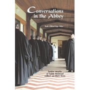 Conversations in the Abbey : Senior Monks of Saint Meinrad Reflect on Their Lives