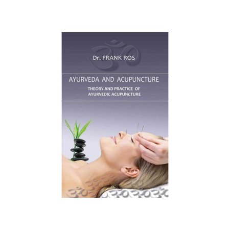 Ayurveda and Acupuncture: Theory and Practice of Ayurvedic Acupuncture -marmapuncture Siravedhana
