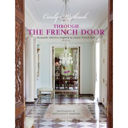Through the French Door : Romantic interiors inspired by classic French