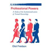 Professional Powers : A Study of the Institutionalization of Formal Knowledge