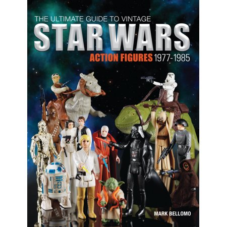 The Ultimate Guide to Vintage Star Wars Action Figures, 1977-1985 A Star Shall Guide