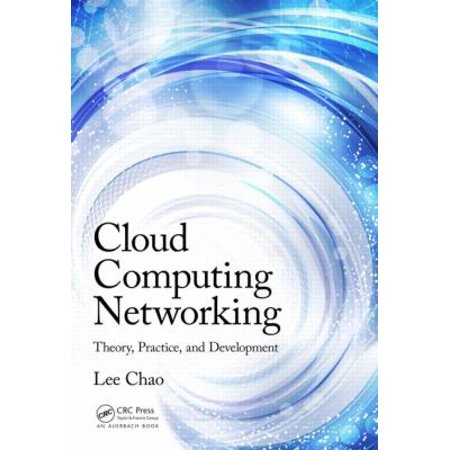 Cloud Computing Networking  Theory  Practice  And Development