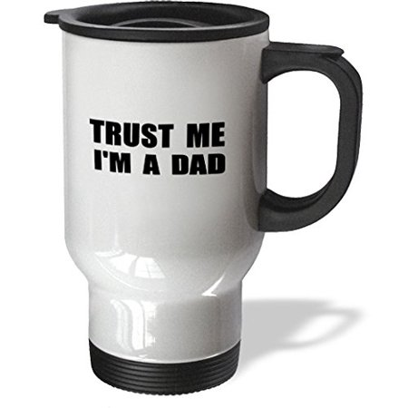 3dRose Trust me Im a Dad. Fun daddy humor - black text funny fathers day gift, Travel Mug, 14oz, Stainless Steel