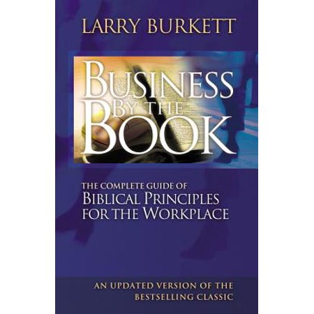 Business by the Book : Complete Guide of Biblical Principles for the