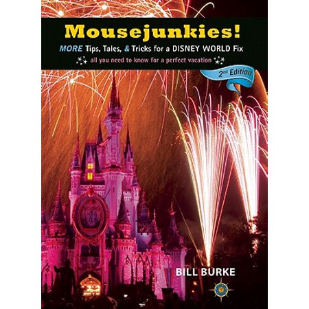 Mousejunkies! : More Tips, Tales, and Tricks for a Disney World Fix: All You Need to Know for a Perfect Vacation