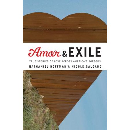 Amor and Exile : True Stories of Love Across America