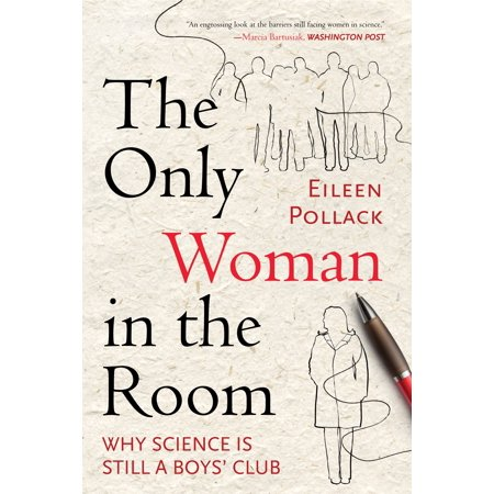 The Only Woman in the Room : Why Science Is Still a Boys'