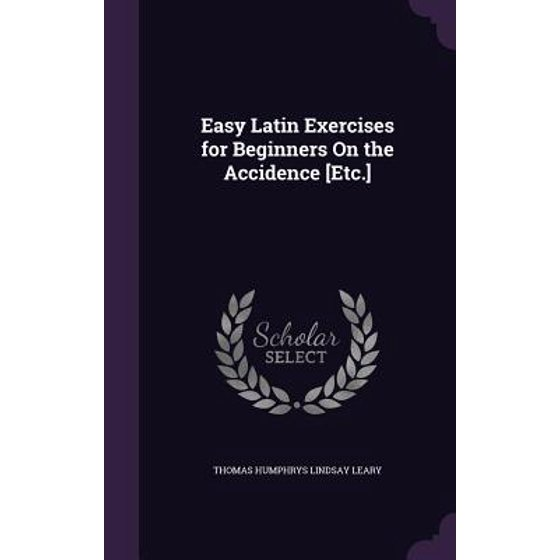 Easy Latin Exercises for Beginners on the Accidence [Etc ] - Walmart com
