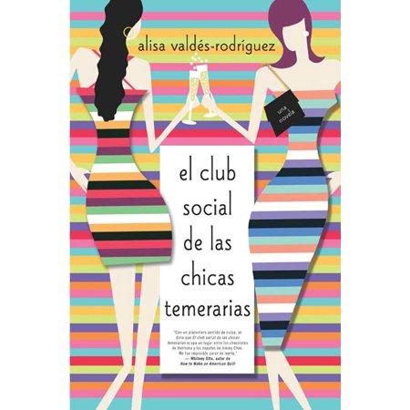 El club social de las chicas temerarias : Una Novela (Spanish edition of The Dirty Girls Social Club) ()
