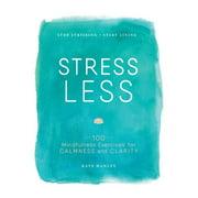 Stress Less : Stop Stressing, Start Living