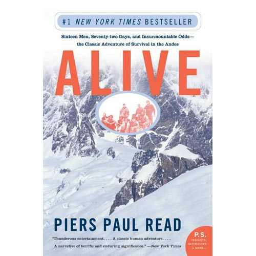 Alive : Sixteen Men, Seventy-Two Days, and Insurmountable Odds--The Classic Adventure of Survival in the Andes
