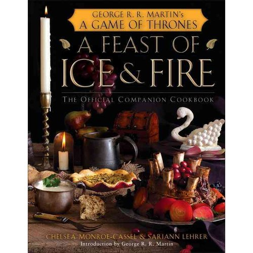 A Feast of Ice and Fire: The Official Companion Cookbook