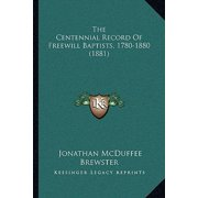 The Centennial Record of Freewill Baptists, 1780-1880 (1881)the Centennial Record of Freewill Baptists, 1780-1880 (1881)