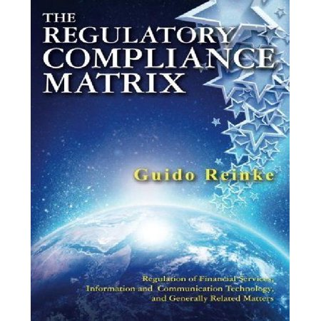 The Regulatory Compliance Matrix  Regulation Of Financial Services  Information And Communication Technology  And Generally Related Matters