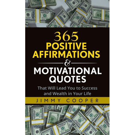 365 Positive Affirmations & Motivational Quotes That Will Lead You to Success and Wealth in Your Life -