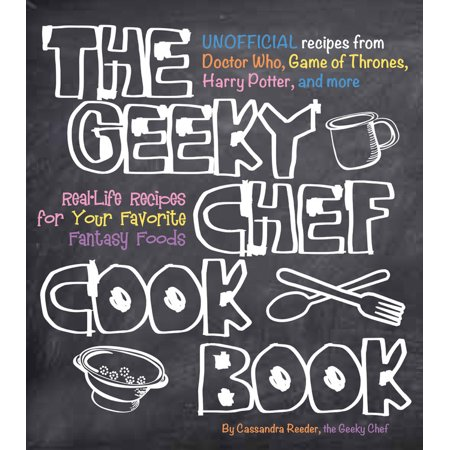 The Geeky Chef Cookbook : Real-Life Recipes for Your Favorite Fantasy Foods - Unofficial Recipes from Doctor Who, Game of Thrones, Harry Potter, and (Prim From The Hunger Games Real Name)