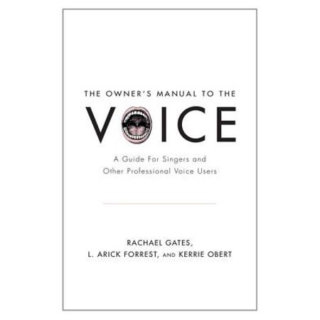 Owner's Manual to the Voice : A Guide for Singers and Other Professional Voice Users