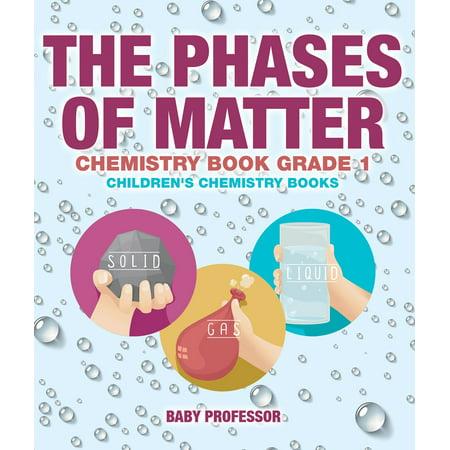 The Phases of Matter - Chemistry Book Grade 1 | Children's Chemistry Books -
