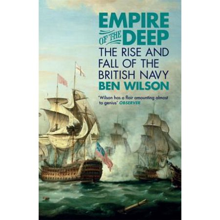 Empire of the Deep : The Rise and Fall of the British Navy