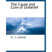 The Cause and Cure of Unbelief