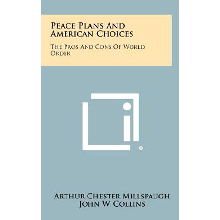 Peace Plans and American Choices : The Pros and Cons of World