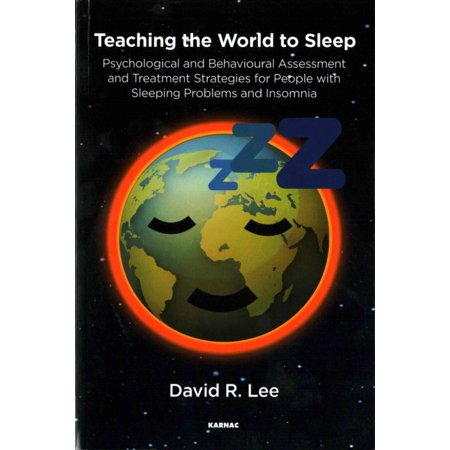 Teaching The World To Sleep  Psychological And Behavioural Assessment And Treatment Strategies For People With Sleeping Problems And Insomnia