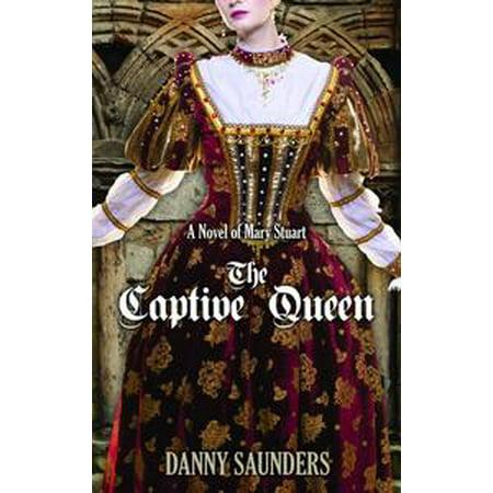 The Captive Queen: A Novel of Mary Stuart - eBook