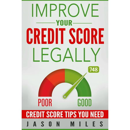 Improve Your Credit Score Legally: Credit Score Tips You Need -