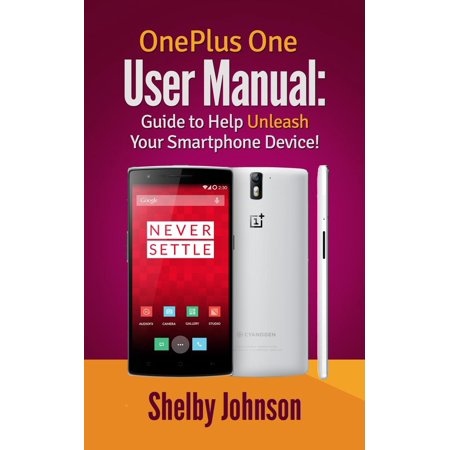 OnePlus One User Manual: Guide to Help Unleash Your Smartphone Device! - (Best User Reviewed Smartphone)