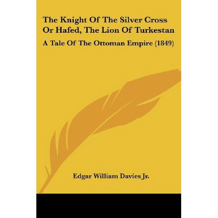 The Knight of the Silver Cross or Hafed, the Lion of Turkestan: A Tale of the Ottoman Empire (1849) - image 1 de 1