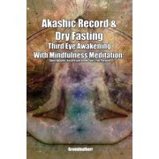 Akashic Record & Dry Fasting Third Eye Awakening With Mindfulness Meditation: Open Akashic Record and Know Your True Purpose (Paperback)