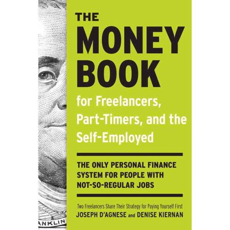 The Money Book For Freelancers, Part-Timers, And The Self- Employed: The Only Personal Finance System for People With Not- So Regular Jobs