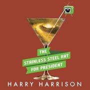 Stainless Steel Rat for President, The - Audiobook