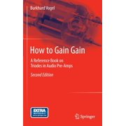How to Gain Gain: A Reference Book on Triodes in Audio Pre-Amps (Hardcover)