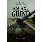 An Ax to Grind : From the Sealed Cases of: Nick P. T. Barnum