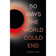 50 Ways the World Could End