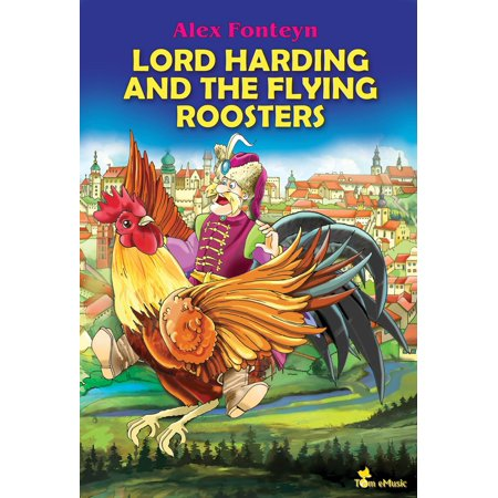 Lord Harding and the Flying Roosters. A Beautifully Illustrated Children Picture Book Adapted from a Classic Polish Folktale (Pan Twardowski) - eBook