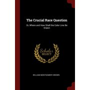 The Crucial Race Question (Paperback)