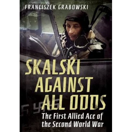Skalski  Against All Odds  The First Allied Ace Of The Second World War